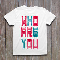WHO ARE YOU Tシャツ