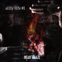 silly life#1 / DEAD BLAZE