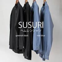 **size4も再入荷** SUSURI ススリ ヘムレンシャツ # greenish black 、rever blue【送料無料】