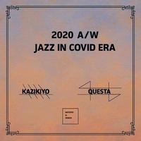 2020 A/W  Jazz In Covid Era  / DJ Kazikiyo & DJ Questa (Mix CD)