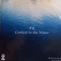 FK / Context To The Water  (7inch)