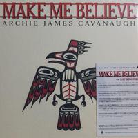 Archie James Cavanaugh / Make Me Believe  (7inch)