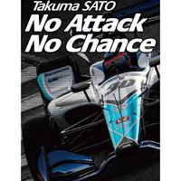 Takuma SATO   No Attack No Chance   (INDYCAR SERIES 2019)