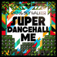 RYO THE SKYWALKER-[SUPER DANCEHALL ME]