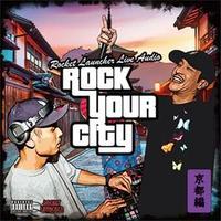 ROCKET LAUNCHER -【ROCK YOUR CITY】