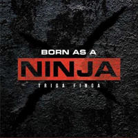 TRIGA FINGA - [BORN AS A NINJA]