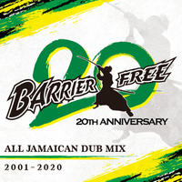 BARRIER FREE -【20周年 ALL JAMAICAN DUB MIX 2001-2020】