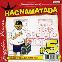 HACNAMATADA -【#5 JUGGLIN FLAVA】