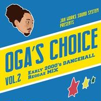 JAH WORKS - OGA 's CHOICE – [Early 2000's DANCEHALL Reggae MIX]