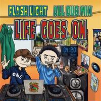FLASH LIGHT - [ALL DUB MIX-LIFE GOES ON-]