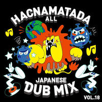 HACNAMATADA -【ALL JAPANESE DUB MIX VOL.18】