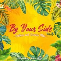 [JOHN from JURASSIC EARTH SOUND ] - BY YOUR SIDE vol.3 ~CULTURE&LOVERS MIX~