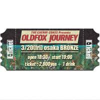 【OLDFOX JOURNEY 】オフィシャル先行E-チケット3月20日 大阪BRONZE