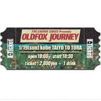 【OLDFOX JOURNEY 】オフィシャル先行E-チケット1月19日 神戸 太陽と虎