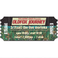 【OLDFOX JOURNEY 】オフィシャル先行E-チケット3月7日 盛岡 the five