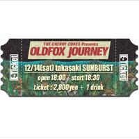 【OLDFOX JOURNEY 】オフィシャル先行E-チケット12月14日 高崎サンバースト