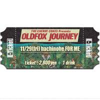 【OLDFOX JOURNEY 】オフィシャル先行E-チケット11月29日八戸FORME