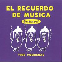 Tres Voquenas(Vo コーラスユニット)  「EL RECUERDO DE MUSICA」
