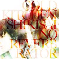 COLD KITCHEN / 色彩のリヴァーブレータ