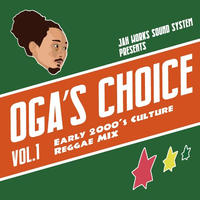 OGA [JAH WORKS]/  OGA 's CHOICE - Early 2000's Culture Reggae MIX -