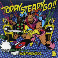 WILD MONGOL  「TODAY STEADY GO !! 」 Selected by WILD MONGOL