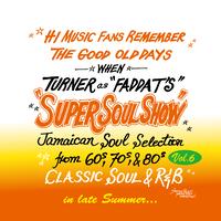 KING RYUKYU 「SUPER SOUL SHOW vol.6 ~in late summer~ / FADDA-T's a.k.a TURNER」