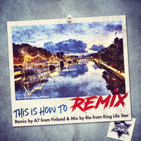 RIO[ KING LIFE STAR ]/This is How To Remix Remix by A7 fr Finland