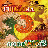 FUJIYAMA 「GOLDEN OLDIES-FOUNDATION DUB MIX-」