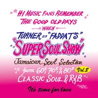 KING RYUKYU 「SUPER SOUL SHOW vol.8 ~Time for love~ / FADDA-T's a.k.a TURNER」