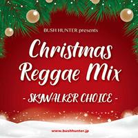 BUSH HUNTER「Christmas Reggae Mix -SKYWALKER CHOICE- 」  【予約】