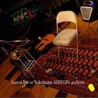 "『CD』""kawol live at Yokohama AIREGIN archives"""
