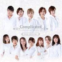 NEO CRYSTAL   「Complicated 」(コンプリケイテッド)~Crystal ver. ~