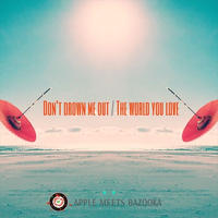 APPLE MEETS BAZOOKA - Don't drown me out / The world you love