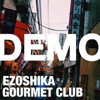 Ezoshika Gourmet Club - 1st Demo