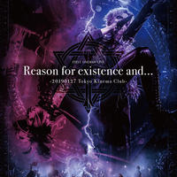 LIVE DVD「Reason for existence and...-20190127 Tokyo Kinema Club-」(通常盤2DVD)