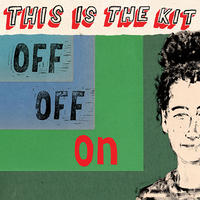 This Is The Kit  ディス・イズ・ザ・キット  - Off Off On