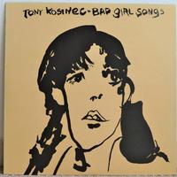 Bad Girl Songs / Tony Kosinec