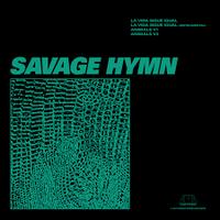 Savage Hymn / La Vida Sigue Igual