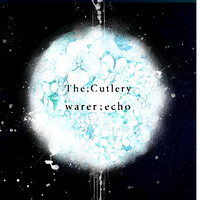 The;Cutlery 「water;echo」 / melancholy room