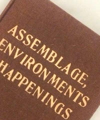 Title/ Assemblage,  Environments & Happenings  Author/ Allan Kaprow