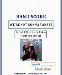トゥイステッド・シスター(TWISTED SISTER) / WE'RE NOT GONNA TAKE IT  バンド・スコア(TAB譜) 楽譜