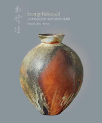 Energy Released CERAMICS BY KEN MATSUZAKI Pucker Gallery Boston