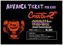 [12歳未満/枚数限定] 特典付き前売りチケット Cross Over Vol. 2  Advance Ticket for Kids 10月22日まで販売