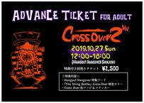 [一般/枚数限定] 特典付き前売りチケット Cross Over Vol. 2 Advance Ticket for Adult 10月22日まで販売