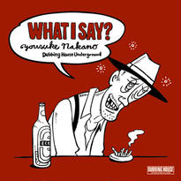 What I Say ? / CD-R / Yousuke Nakano / Dubbing House underground