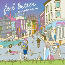 feel better - DJ SHOTA-LOW