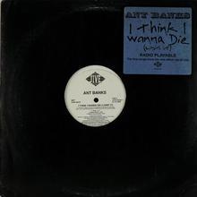Ant Banks - I Think I Wanna Die
