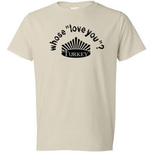 TURKEY / Whose Love You? Tee