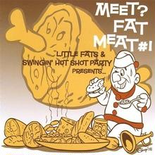 Little Fats & Swingin' Hot Party 「MEET? FAT MEAT #1」(GC015)