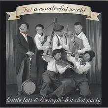 Little Fats & Swingin' Hot Shot Party / Fat a wonderful world (GC-001)